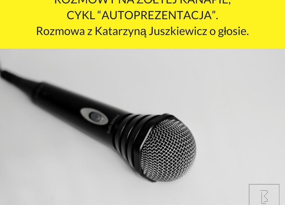 """ROZMOWY NA ŻÓŁTEJ KANAPIE, CYKL """"AUTOPREZENTACJA"""". Rozmowa z Katarzyną Juszkiewicz o głosie."""