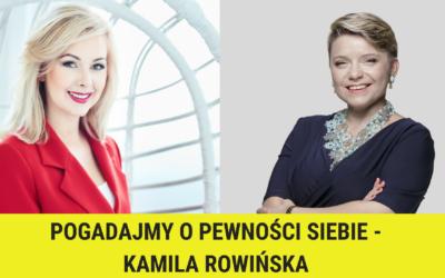 Pogadajmy opewności siebie – Kamila Rowińska